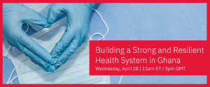 Building a Strong and Resilient Health System in Ghana @ Zoom